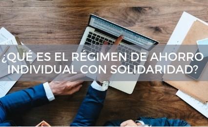 ¿Qué es el Régimen de Ahorro Individual con Solidaridad?