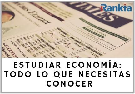 Estudiar Economía. Todos lo que necesitas conocer