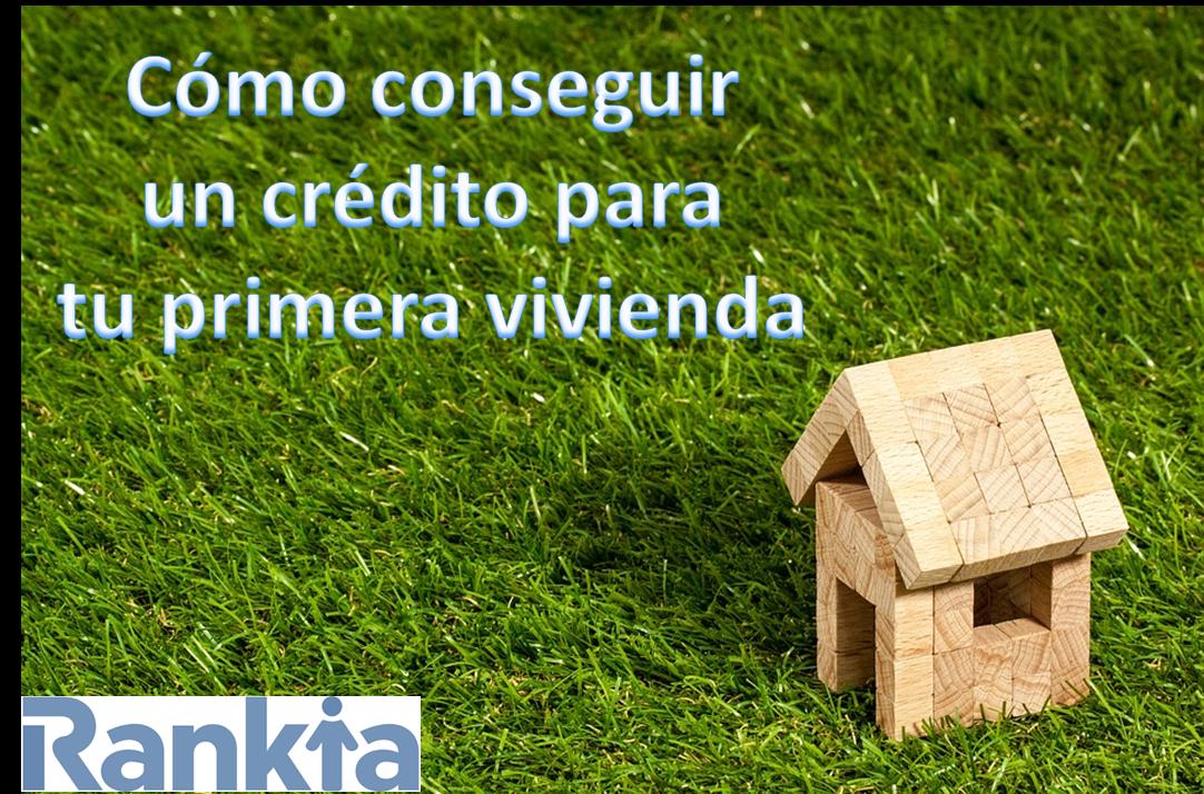 ¿Cómo conseguir un crédito para tu primera vivienda?