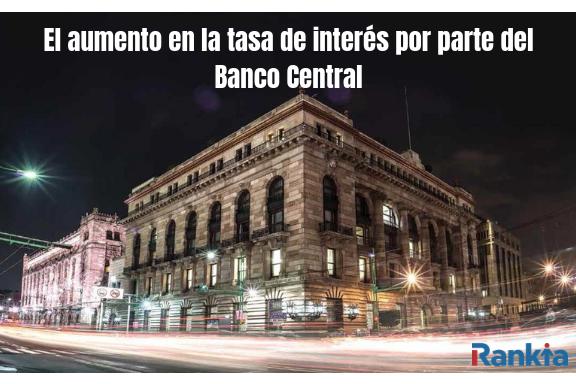 El aumento en la tasa de interés por parte del Banco Central