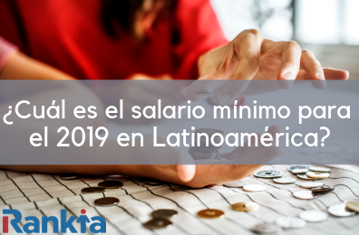¿Cuál es el salario mínimo para el 2019 en Latinoamérica?