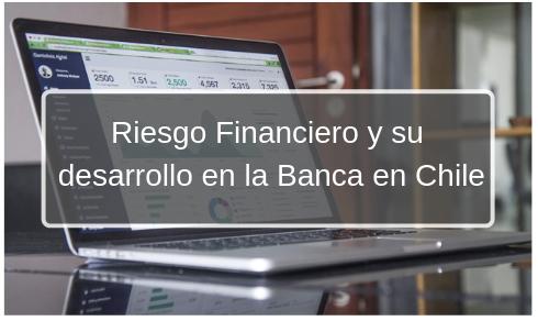 Riesgo Financiero y su desarrollo en la Banca en Chile