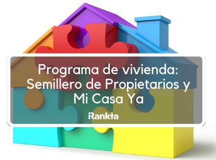 Programa de vivienda: Semillero de Propietarios y Mi Casa Ya