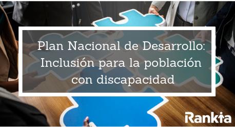 Plan Nacional de Desarrollo: Inclusión para la poblacion con discapacidad