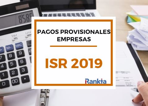 Tarifas del Impuesto sobre la Renta (ISR): Pagos provisionales empresas