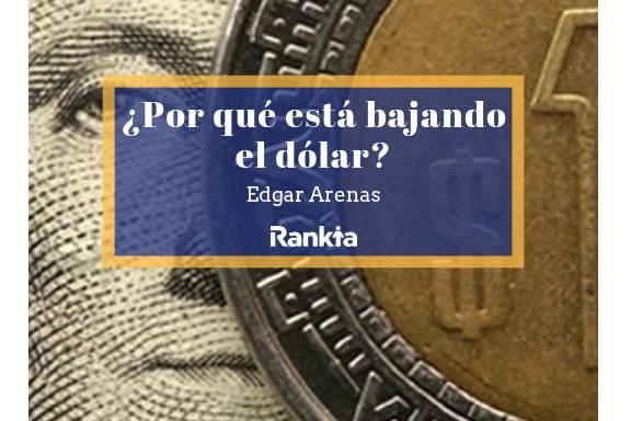 ¿Por qué está bajando el dólar?, Edgar Arenas