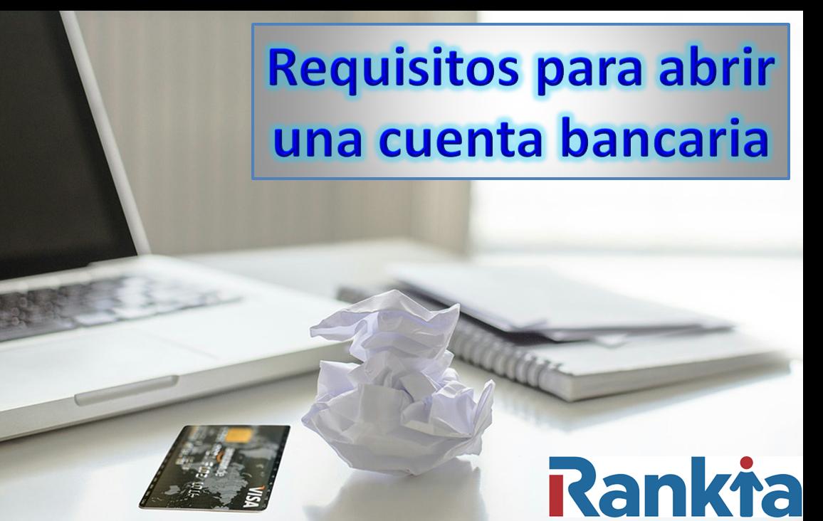 ¿Cuáles son los requisitos para abrir una cuenta bancaria?