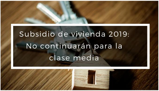 Subsidio 2019: No continuarán para la clase media