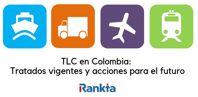 TLC en Colombia: Tratados vigentes y acciones para el futuro