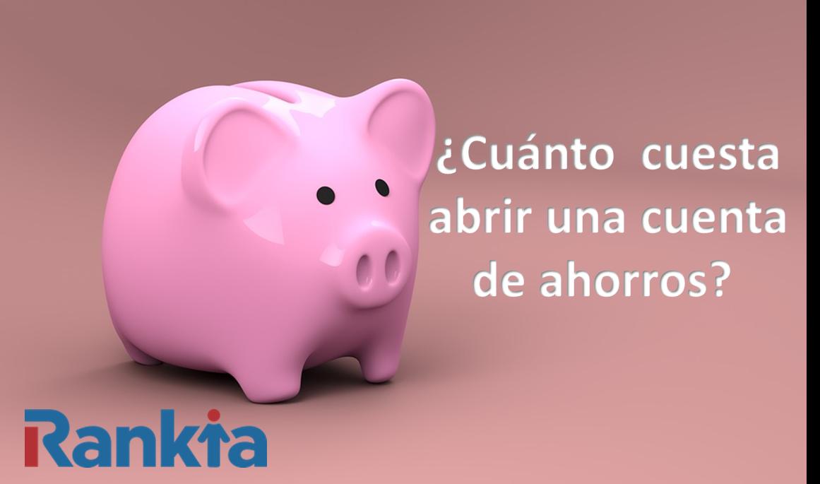 ¿Cuánto cuesta abrir una cuenta de ahorros?