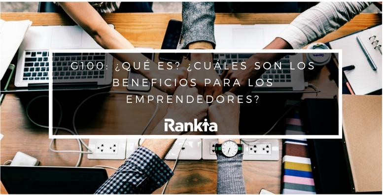 G100: ¿Qué es? Cuáles son los beneficios para los emprendedores?