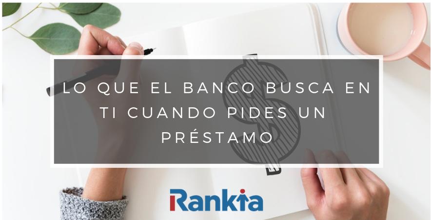 Lo que el banco busca en ti cuando pides un préstamo