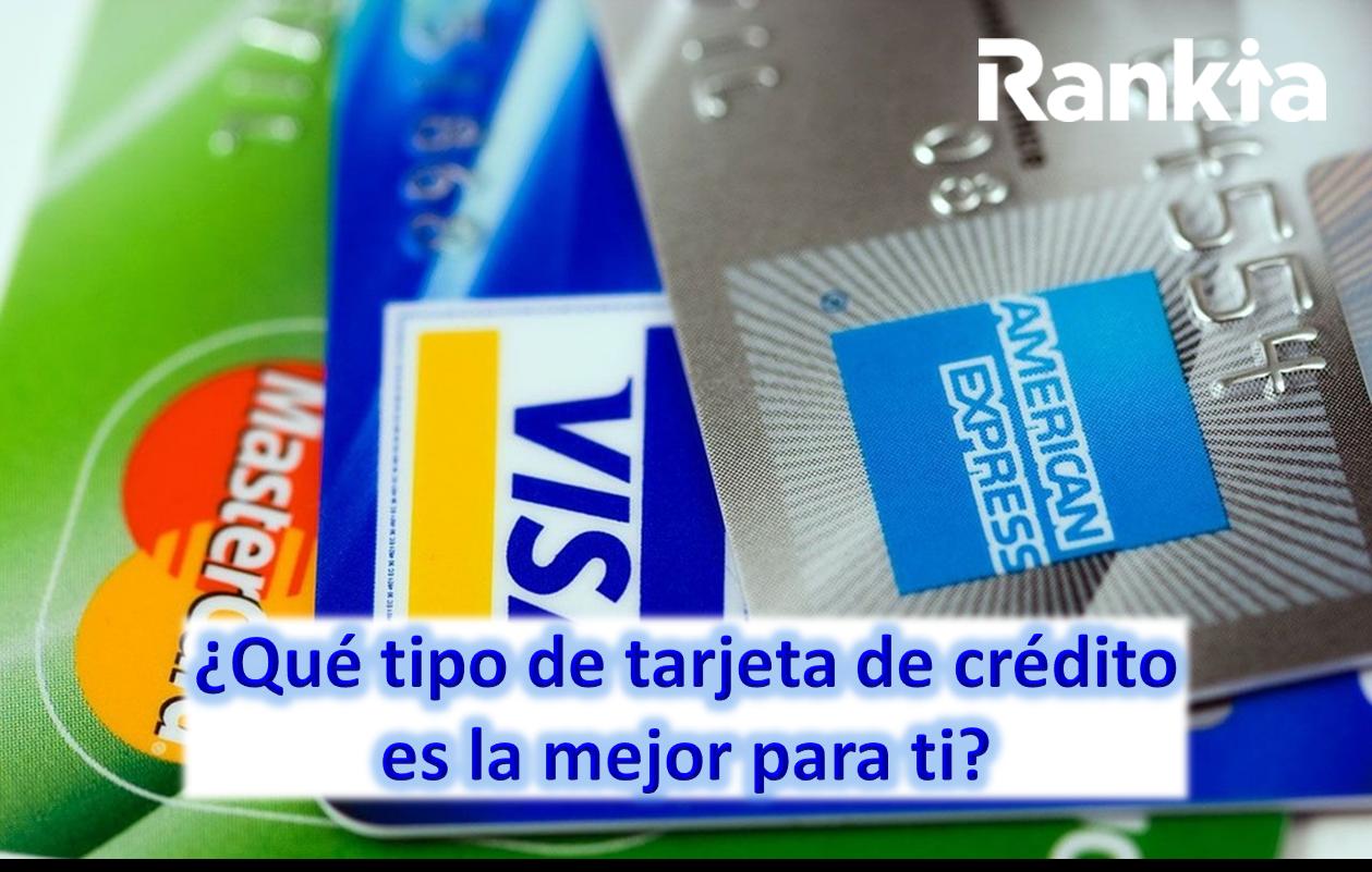 ¿Cómo sabes qué tipo de tarjeta de crédito es la mejor para ti?