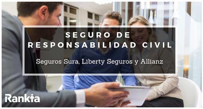 Seguro de responsabilidad civil: Seguros Sura, Liberty Seguros y Allianz