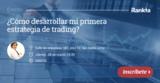 ¿Cómo desarrollar mi primera estrategia de trading?