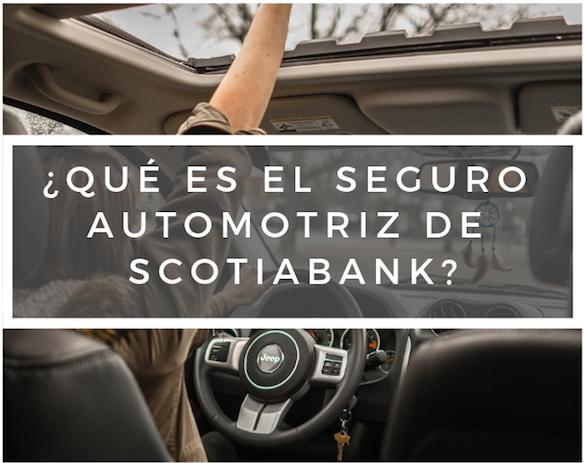¿Qué es el seguro automotriz de Scotiabank?