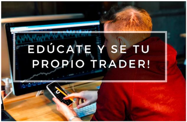 Edúcate y se tu propio trader