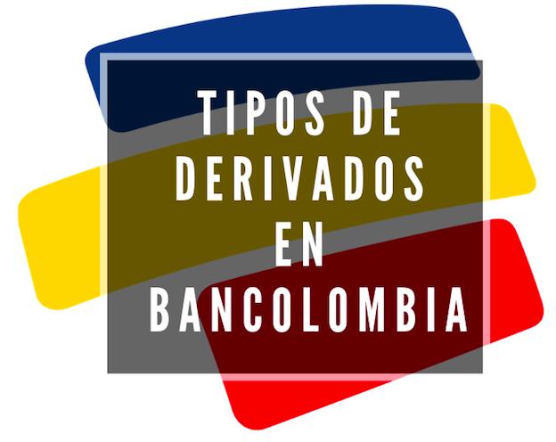 Tipos de derivados en Bancolombia