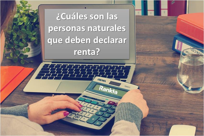 ¿Cuáles son las personas naturales que deben declarar renta?