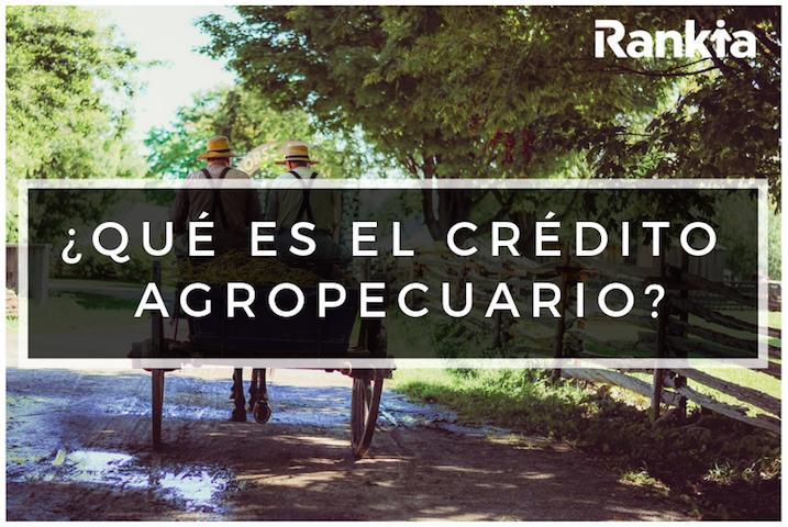 ¿Qué es el crédito agropecuario?