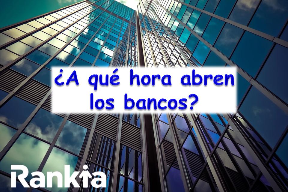 ¿A qué hora abren los bancos?