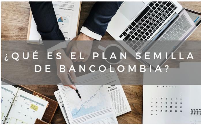 ¿Qué es el Plan Semilla de Bancolombia?