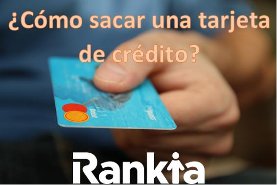 ¿Cómo sacar una tarjeta de crédito?