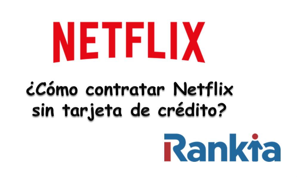 ¿Cómo contratar Netflix sin tarjeta de crédito?