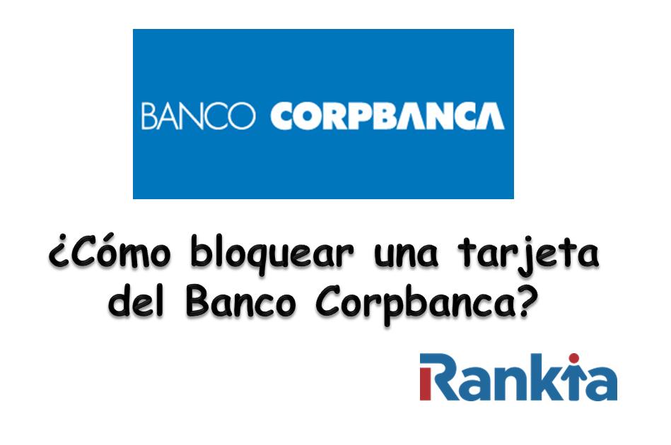 ¿Cómo bloquear una tarjeta del Banco Corpbanca?