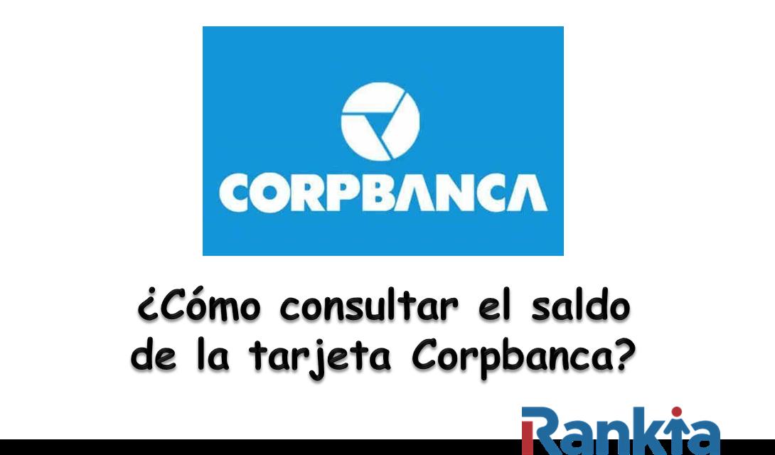 ¿Cómo consultar el saldo de la tarjeta Corpbanca?