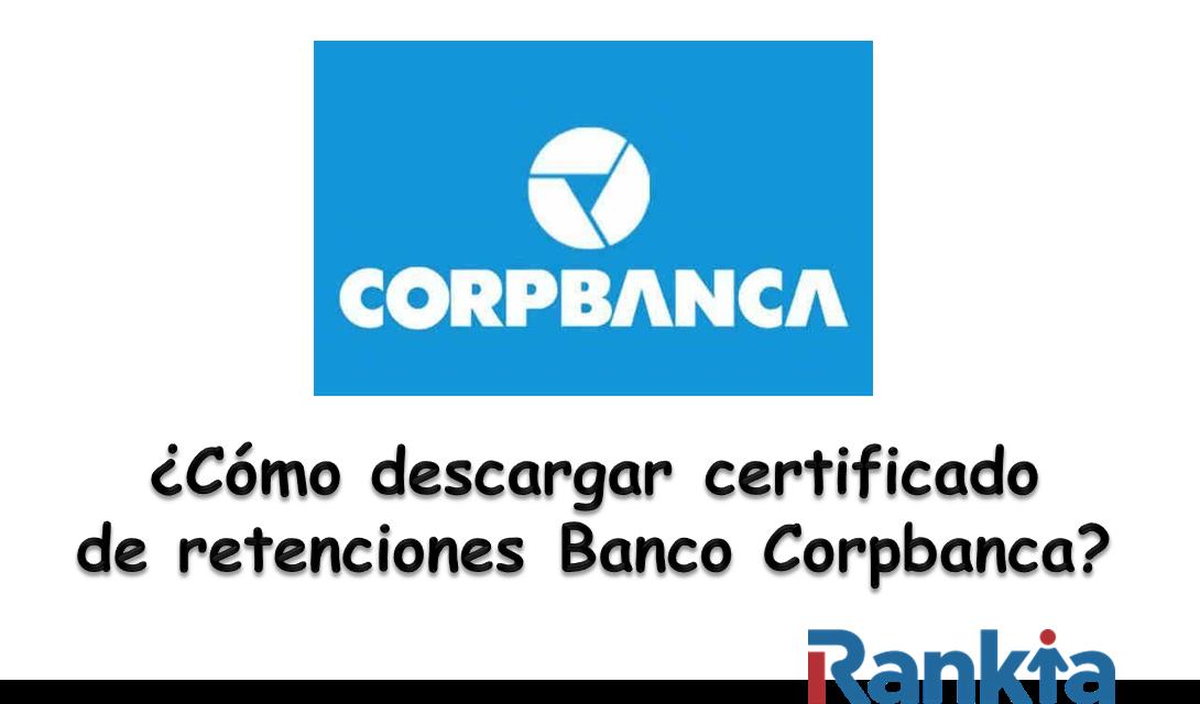 ¿Cómo descargar certificado de retenciones Banco Corpbanca?