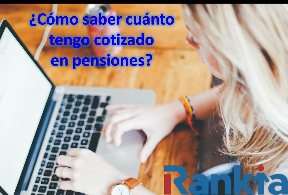 ¿Cómo saber cuánto tengo cotizado en pensiones?