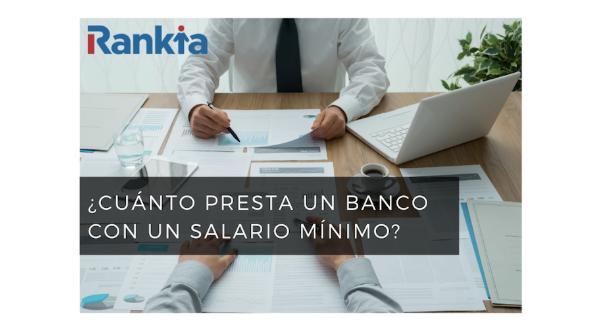 ¿Cuánto presta un banco con un salario mínimo?