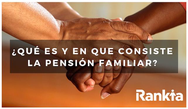 ¿Qué es y en qué consiste la pensión familiar?