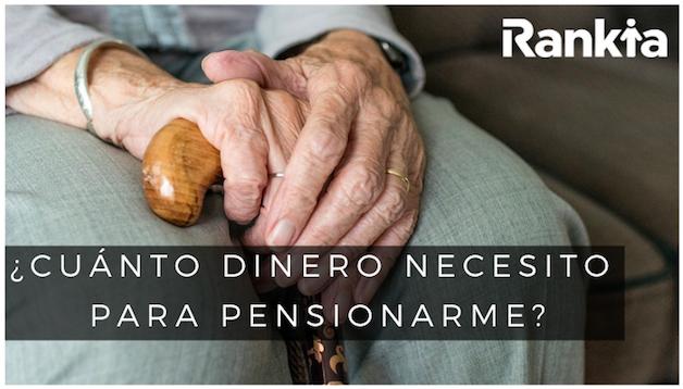 ¿Cuánto dinero necesito para pensionarme?