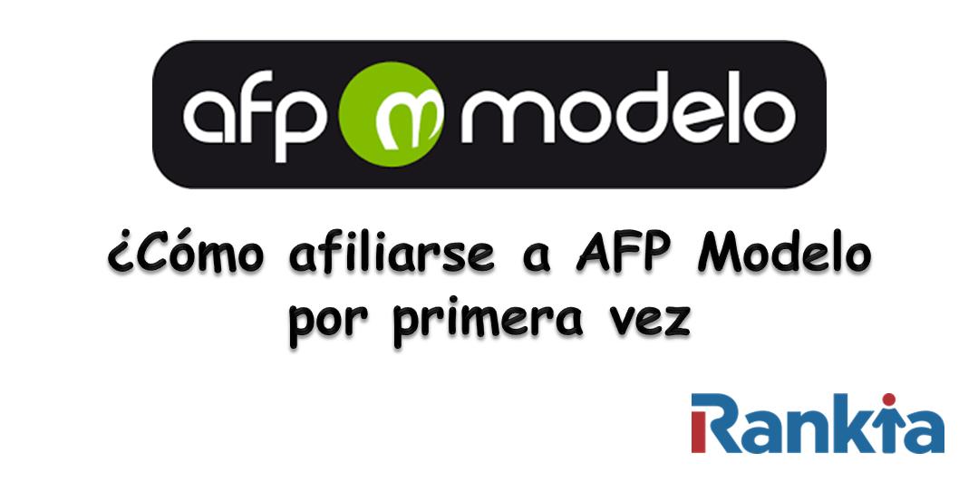 ¿Cómo afiliarse a AFP Modelo por primera vez?