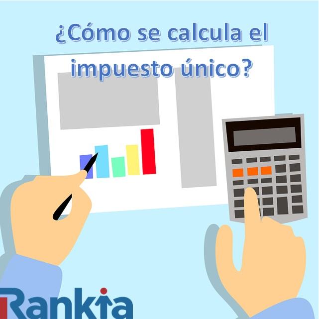 ¿Cómo se calcula el impuesto único?