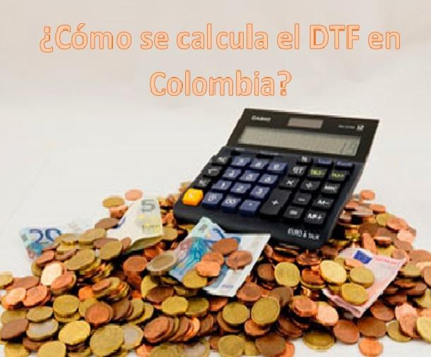 ¿Cómo se calcula el DTF en Colombia?