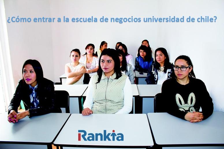 ¿Cómo entrar a la Escuela de Negocios Universidad de Chile?