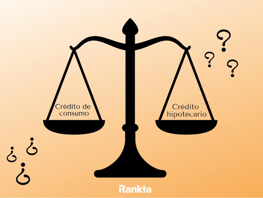 Qué es mejor, ¿un crédito de consumo o crédito hipotecario?