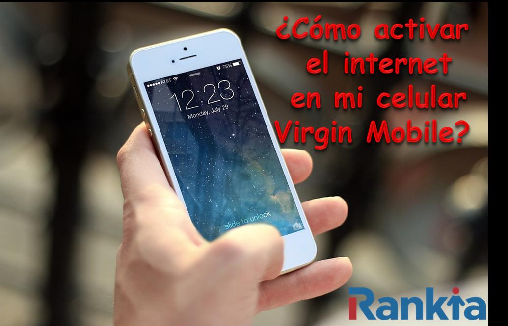 ¿Cómo activar el internet en mi celular Virgin Mobile?