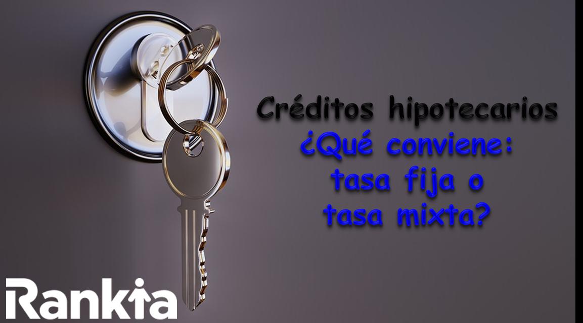 Créditos hipotecarios: ¿Qué conviene tasa mixta o fija?