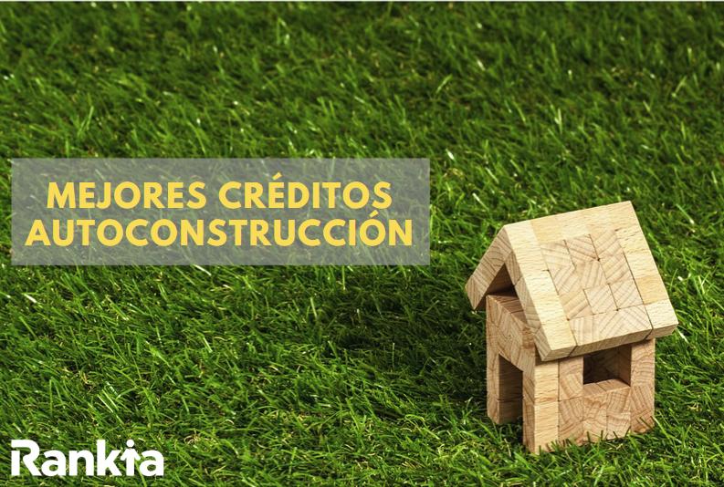 Mejores créditos para auroconsrtucción de vivienda 2019