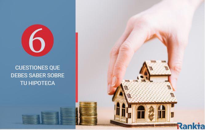 6 cuestiones que debes saber sobre tu hipoteca