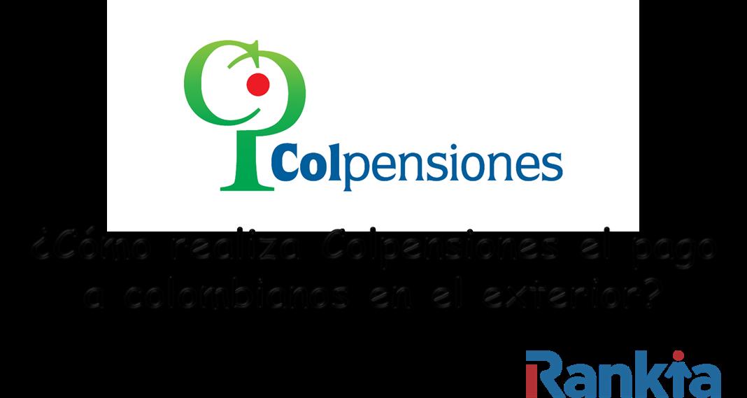 ¿Cómo realiza Colpensiones el pago a colombianos en el exterior?
