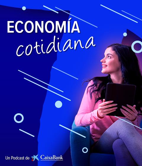 Economía cotidiana: podcast de caixabank