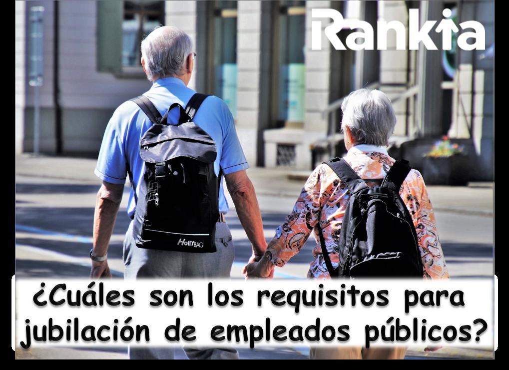 ¿Cuáles son los requisitos para jubilación de empleados públicos?