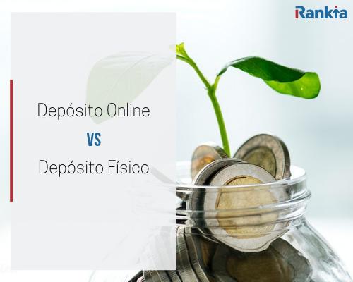 Pros y contras del Depósito Online vs el Depósito Físico
