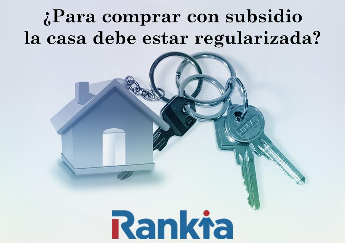 ¿Para comprar con subsidio la casa debe estar regularizada?