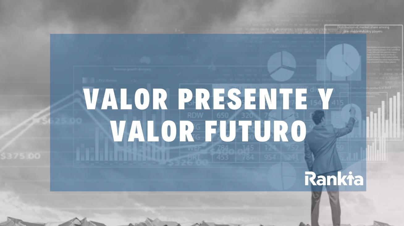 Valor presente y valor futuro: definición, fórmulas y ejemplos
